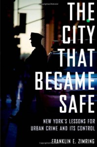 The City that Became Safe: New York's Lessons for Urban Crime and Its Control (Studies in Crime and Public Policy) - Franklin E. Zimring