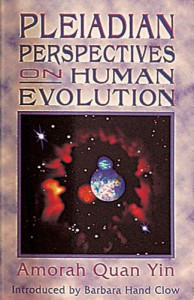 Pleiadian Perspectives on Human Evolution - Amorah Quan Yin