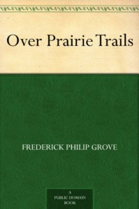 Over Prairie Trails - Frederick Philip Grove