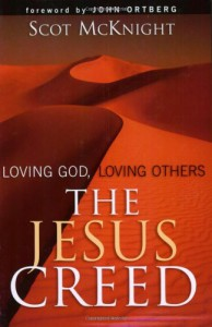 The Jesus Creed: Loving God, Loving Others - Scot McKnight