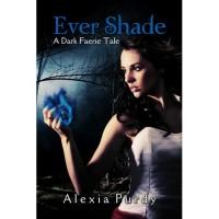 Ever Shade (A Dark Faerie Tale, #1) - Alexia Purdy