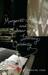 Margaret Atwood and the Labour of Literary Celebrity - Lorraine York