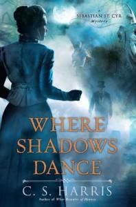 Where Shadows Dance: A Sebastian St. Cyr Mystery - C.S. Harris