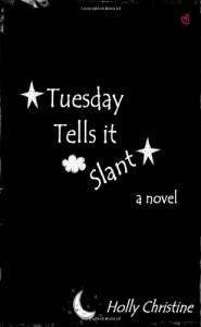 Tuesday Tells it Slant - Holly Christine