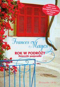Rok w podróży. Dzienniki pasjonatki - Frances Mayes