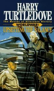 Worldwar: Upsetting the Balance - Harry Turtledove