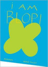 I am Blop! - Hervé Tullet