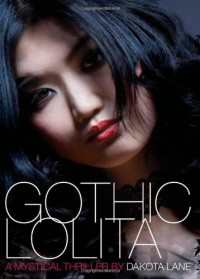 Gothic Lolita: A Mystical Thriller - Dakota Lane