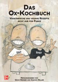 Das Ox-Kochbuch: Vegetarische und vegane Rezepte nicht nur für Punks - Joachim Hiller, Uschi Herzer, Ole Kaleschke