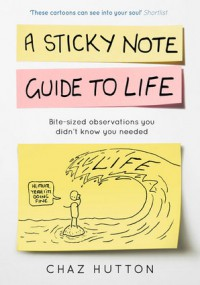 A Sticky Note Guide to Life - Chaz Hutton