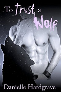 To Trust a Wolf (Unnatural Alliances Book 1) - Danielle Hardgrave, Olivia Conway