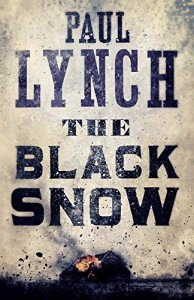 The Black Snow by Paul Lynch (6-Mar-2014) Paperback - Paul Lynch
