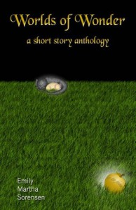 Worlds of Wonder: A Short Story Anthology - Emily Martha Sorensen