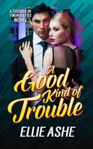 A Good Kind of Trouble - Ellie Ashe