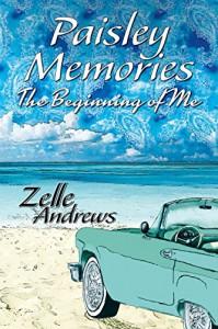 Paisley Memories: The Beginning of Me - Zelle Andrews