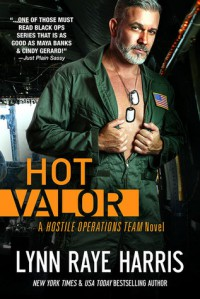HOT Valor (Hostile Operations Team - Book 11) (Volume 11) - Lynn Raye Harris