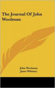 Journal of John Woolman - John Woolman,  Janet Whitney (Editor)