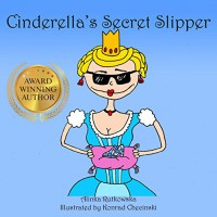 Cinderella's Secret Slipper (Classic Fairy Tales with a Modern Twist) - Alinka Rutkowska, Konrad Checinski