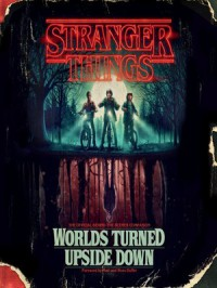 Stranger Things: Worlds Turned Upside Down: The Official Behind-the-Scenes Companion - Gina McIntyre, Matt Duffer