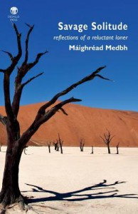Savage Solitude: Reflections of a Reluctant Loner - Maighread Medbh