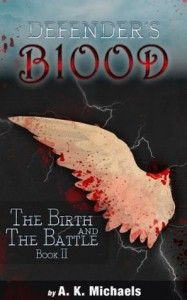 Defender's Blood The Birth and The Battle (An Urban Fantasy) - A.K. Michaels