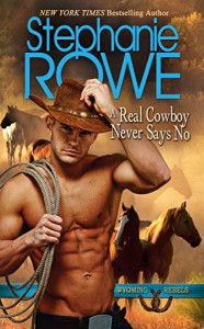 A Real Cowboy Never Says No (Wyoming Rebels) - Stephanie Rowe