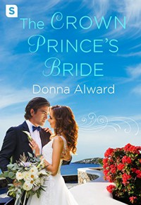 The Crown Prince's Bride (The Prince Duology) - Donna Alward, Holly Ingraham