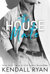 The House Mate - Kendall Ryan