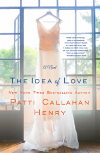 The Idea of Love: A Novel - Patti Callahan Henry