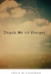 Teach Me to Forget - Erica M. Chapman