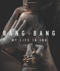Bang Bang: My Life in Ink - Bang Bang