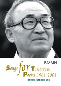 Songs for Tomorrow: Poems 1961-2001 - Ko Un