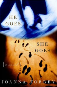He Goes, She Goes: A Novel - Joanna Torrey