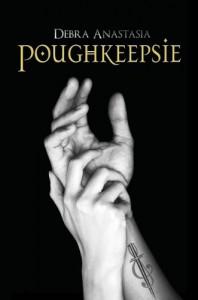 Poughkeepsie (Poughkeepsie, #1) - Debra Anastasia