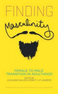 Finding Masculinity: Female to Male Transition in Adulthood - Alexander Walker, Emmett J.P. Lundberg