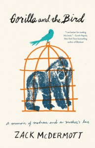Gorilla and the Bird: A Memoir of Madness and a Mother's Love - Zack McDermott
