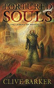 Tortured Souls: The Legend of Primordium - Clive Barker, Bob Eggleton