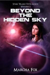 Beyond the Hidden Sky (Star Trails Tetralogy Book 1) - Marcha Fox