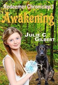 Awakening: Redeemer Chronicles, Book 1 - Julie C. Gilbert, Julie C. Gilbert, Caitlin Jacques