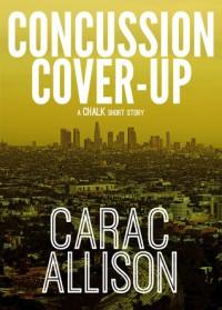 Concussion Cover-Up: A Chalk Short Story - Carac Allison