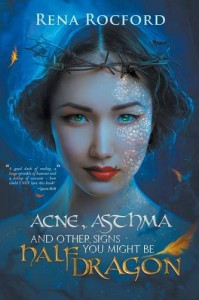 Acne, Asthma, and Other Signs You Might Be Half Dragon - Rena Rocford