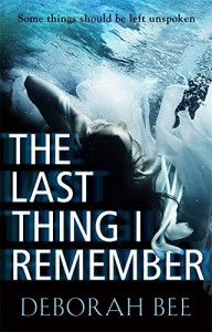 The Last Thing I Remember: A Dark and Emotional Thriller - Deborah Bee