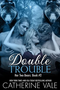 Double Trouble: Her Two Bears: Book 2 (A BBW Shifter Paranormal Menage Romance) - Catherine Vale