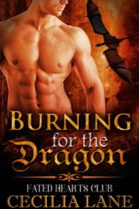 Burning for the Dragon: BBW Dragon Shifter Paranormal Romance (Fated Hearts Club Book 1) - Cecilia Lane