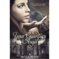 Your Guardian Angel (Guardian Angel, #1) - Skyla Madi