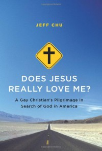 Does Jesus Really Love Me?: A Gay Christian's Pilgrimage in Search of God in America - Jeff Chu