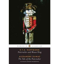 Nutcracker and Mouse King and The Tale of the Nutcracker - Joachim Neugroschel, Jack Zipes, E.T.A. Hoffmann, Alexandre Dumas