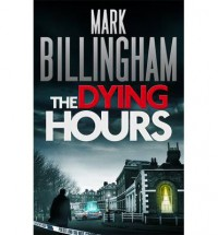The Dying Hours (Tom Thorne #11) - Mark Billingham, James Kidd