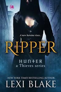 Ripper (Hunter: A Thieves Series Book 1) - Lexi Blake
