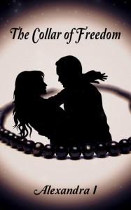 The Collar of Freedom: The Collar Duet, Book 1 - Alexandra I